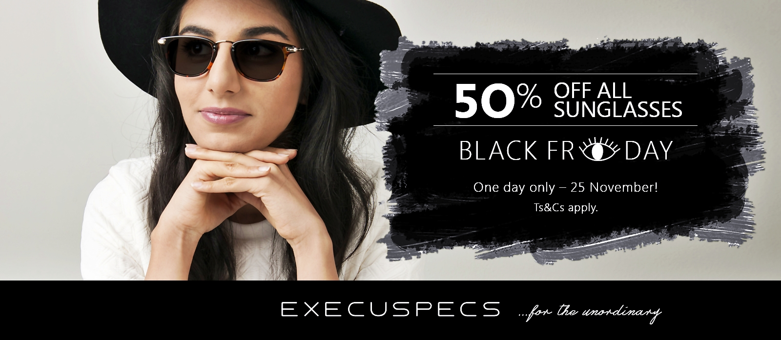 TO BUY: Black Friday - All sunglasses half price! 25 Nov only!